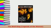 Download  The Wolf King Legends of the Wolves  Read Online