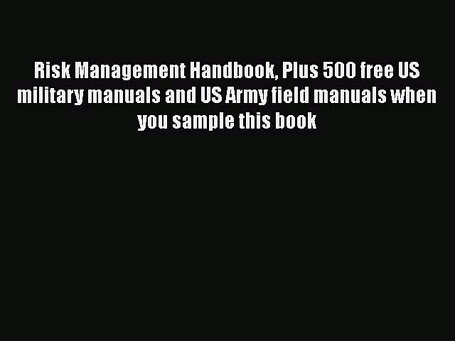 [Read Book] Risk Management Handbook Plus 500 free US military manuals and US Army field manuals
