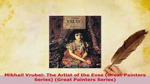 PDF  Mikhail Vrubel The Artist of the Eves Great Painters Series Great Painters Series PDF Full Ebook
