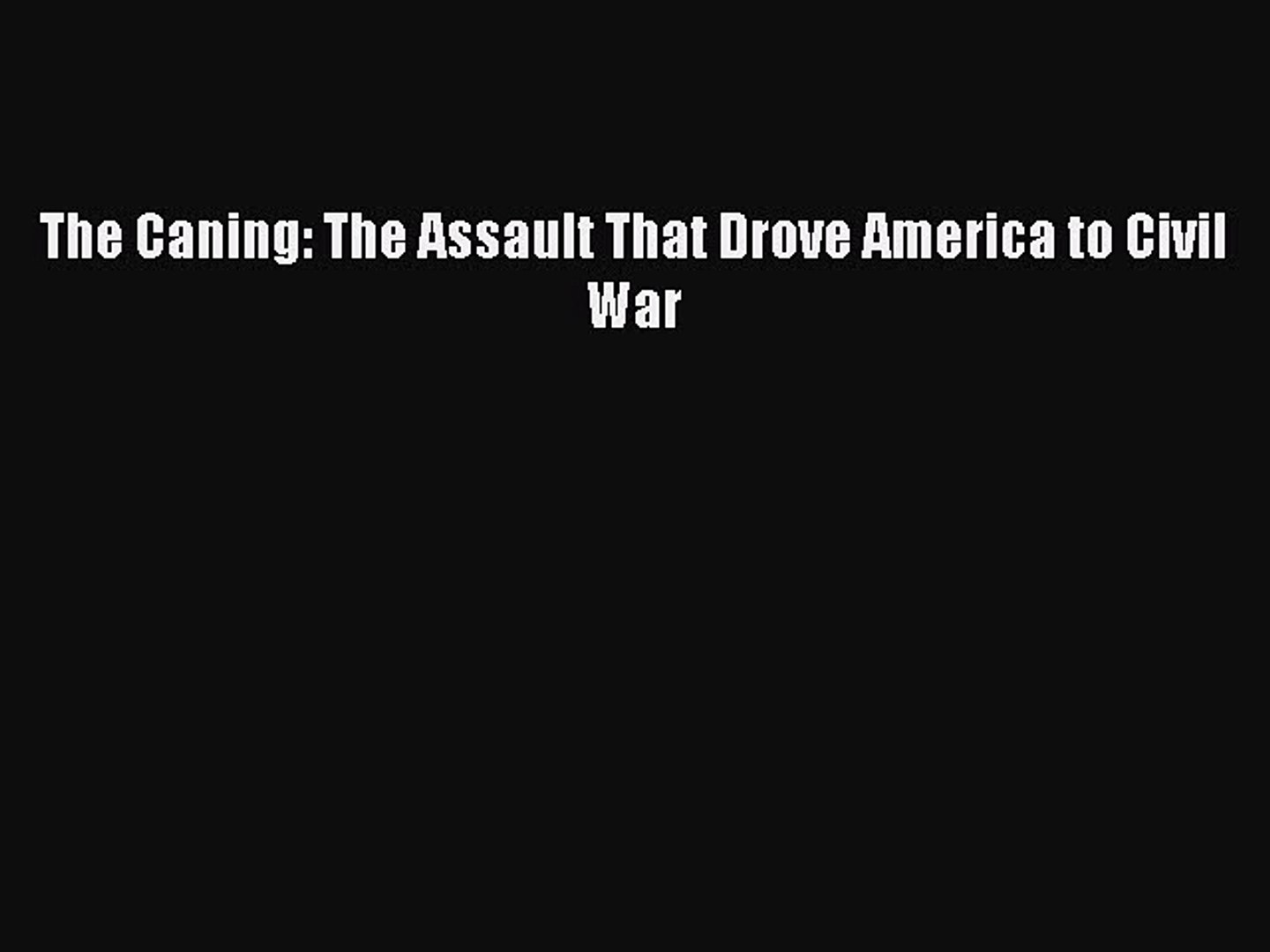 Download The Caning: The Assault That Drove America to Civil War Ebook Free