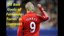 Fernando Torres' Top 10 Goals' Liverpool