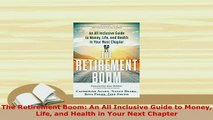 PDF  The Retirement Boom An All Inclusive Guide to Money Life and Health in Your Next Chapter Read Full Ebook