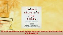 Download  World Religions and Cults Counterfeits of Christianity Volume 1  EBook
