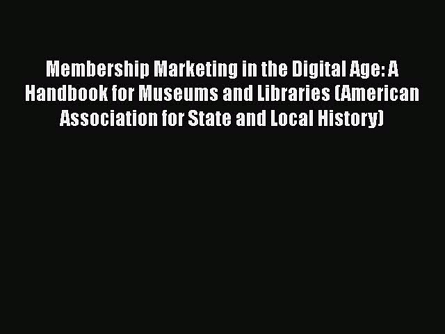 Book Membership Marketing in the Digital Age: A Handbook for Museums and Libraries (American