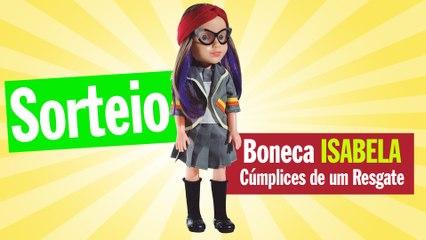 Boneca Isabela Cúmplices de um Resgate Sorteio