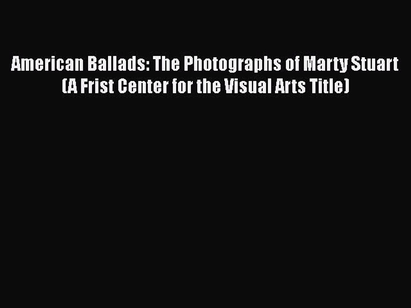 [PDF] American Ballads: The Photographs of Marty Stuart (A Frist Center for the Visual Arts