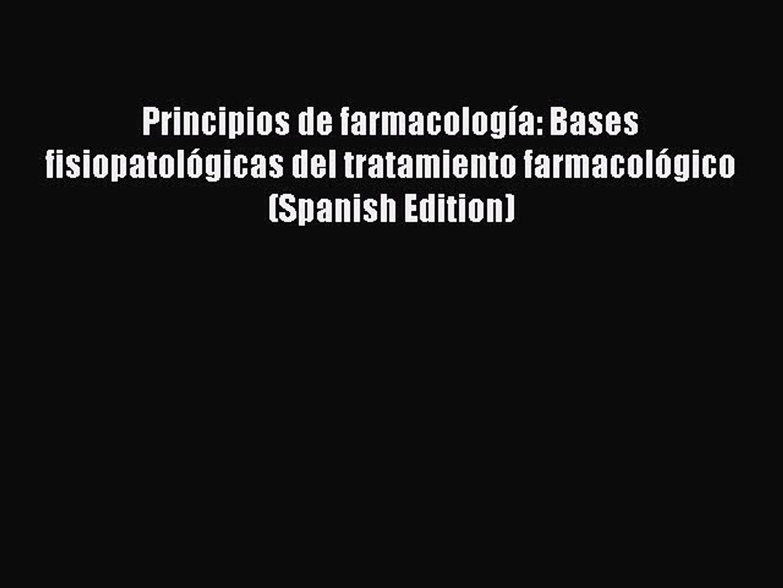 Principios de Farmacologia: Bases fisiopatológicas del tratamiento farmacológico (Spanish Edition)