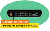 Assistance Orange - J'installe ma Livebox 4 en ADSL - Orange