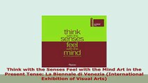 PDF  Think with the Senses Feel with the Mind Art in the Present Tense La Biennale di Venezia Read Online