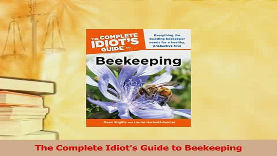 Read  The Complete Idiots Guide to Beekeeping Ebook Free
