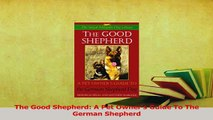 Read  The Good Shepherd A Pet Owners Guide To The German Shepherd PDF Free