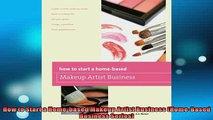 FREE DOWNLOAD  How to Start a Homebased Makeup Artist Business HomeBased Business Series READ ONLINE