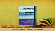 Download  CognitiveBehavioural Integrated Treatment CBIT A Treatment Manual for Substance Read Online