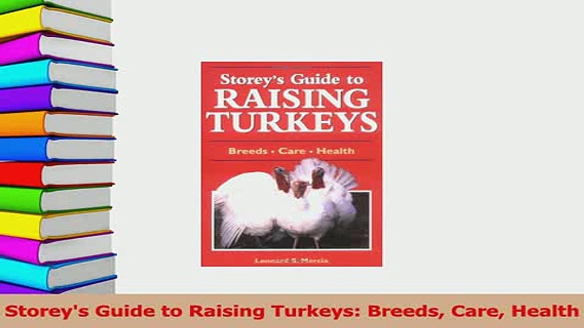 Storeys Guide to Raising Turkeys: Breeds, Care, Health