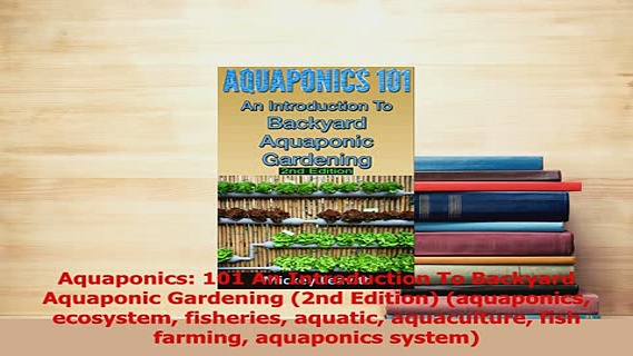 Read  Aquaponics 101 An Introduction To Backyard Aquaponic Gardening 2nd Edition aquaponics Ebook Free