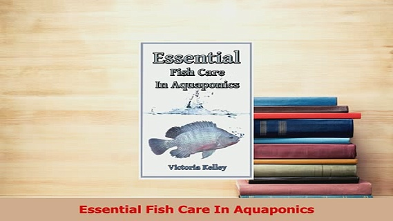 Download  Essential Fish Care In Aquaponics Ebook Free