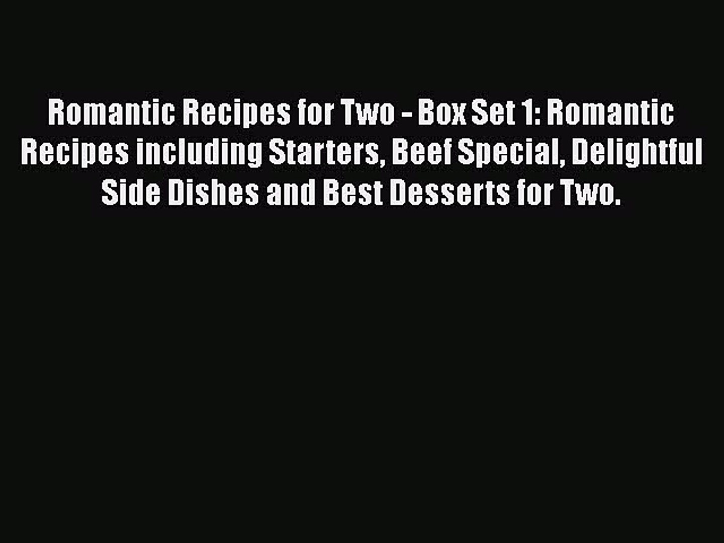 [Read Book] Romantic Recipes for Two - Box Set 1: Romantic Recipes including Starters Beef