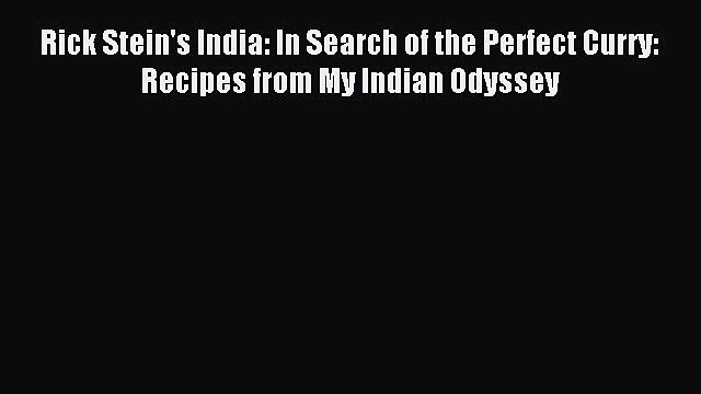 [Download PDF] Rick Stein's India: In Search of the Perfect Curry: Recipes from My Indian Odyssey
