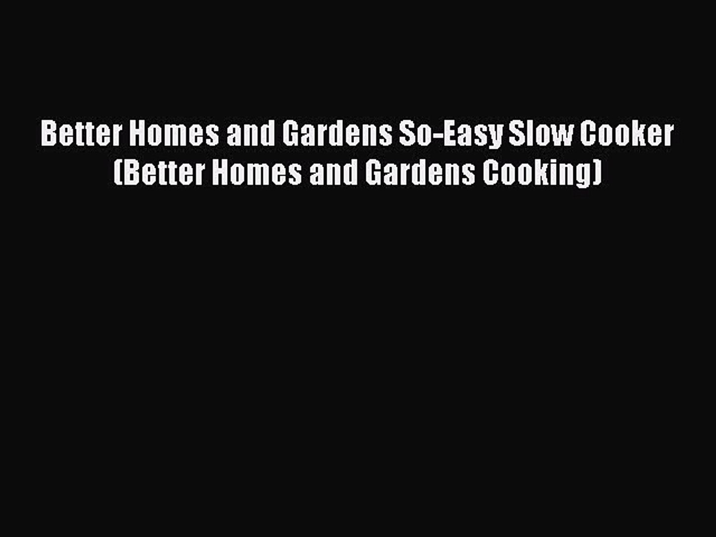 [Read Book] Better Homes and Gardens So-Easy Slow Cooker (Better Homes and Gardens Cooking)