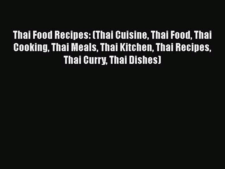 [Read Book] Thai Food Recipes: (Thai Cuisine Thai Food Thai Cooking Thai Meals Thai Kitchen