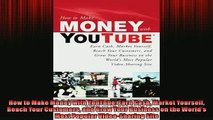 Free PDF Downlaod  How to Make Money with YouTube Earn Cash Market Yourself Reach Your Customers and Grow READ ONLINE