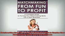 EBOOK ONLINE  Matchmaking From Fun to Profit A Complete Guide to Turning Your Matchmaking Skills into a  BOOK ONLINE