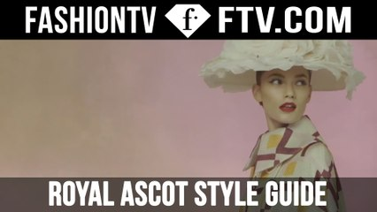 Royal Ascot Style Guide 2016   FTV.com
