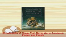 PDF  Encyclopedia of Things That Never Were Creatures Places and People Free Books