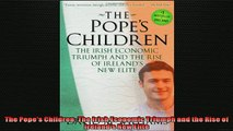 READ book  The Popes Children The Irish Economic Triumph and the Rise of Irelands New Elite  FREE BOOOK ONLINE