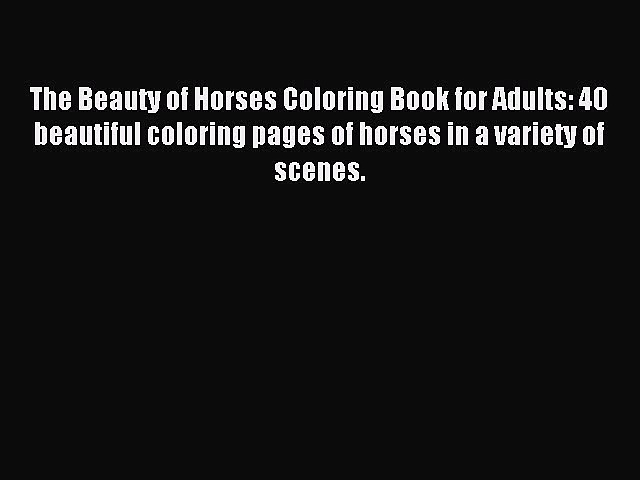 Read The Beauty of Horses Coloring Book for Adults: 40 beautiful coloring pages of horses in