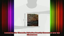 READ book  Following the Threads Bringing Inquiry Research into the Classroom Full EBook