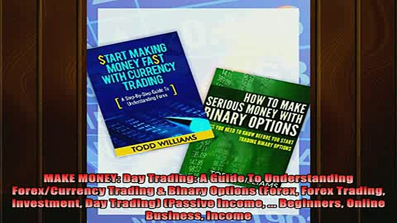 READ book  MAKE MONEY Day Trading A Guide To Understanding ForexCurrency Trading  Binary Options Full EBook