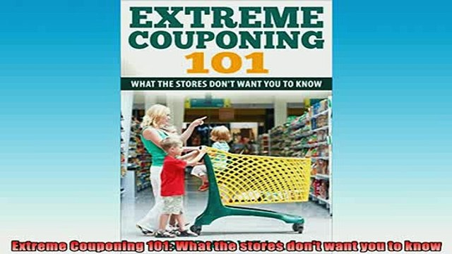 Download Free Ebooks Extreme Couponing 101 What The Stores Dont Want You To Know Full Free Video Dailymotion