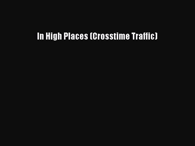 Read In High Places (Crosstime Traffic) PDF Free