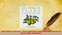 Read  The Book of Pears The Definitive History and Guide to Over 500 Varieties Ebook Free