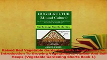 Read  Raised Bed Vegetable Gardening With Hugelkultur An Introduction To Growing Vegetables In PDF Free