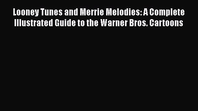 [Read book] Looney Tunes and Merrie Melodies: A Complete Illustrated Guide to the Warner Bros.