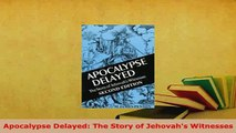 Download  Apocalypse Delayed The Story of Jehovahs Witnesses Free Books