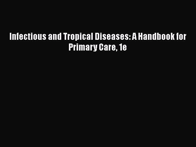 PDF Infectious and Tropical Diseases: A Handbook for Primary Care 1e  Read Online
