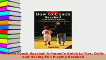 PDF  How to Coach Baseball A Parents Guide to Tips Drills and Having Fun Playing Baseball Free Books