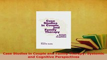 Download  Case Studies in Couple and Family Therapy Systemic and Cognitive Perspectives PDF Book Free