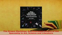 PDF  The Dream Machines An Illustrated History of the Spaceship in Art Science and Literature Read Full Ebook
