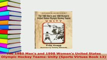 Download  The 1980 Mens and 1998 Womens United States Olympic Hockey Teams Unity Sports Virtues  Read Online