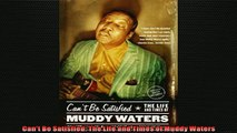 For you  Cant Be Satisfied The Life and Times of Muddy Waters