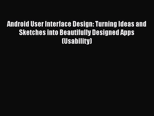 Book Android User Interface Design: Turning Ideas and Sketches into Beautifully Designed Apps
