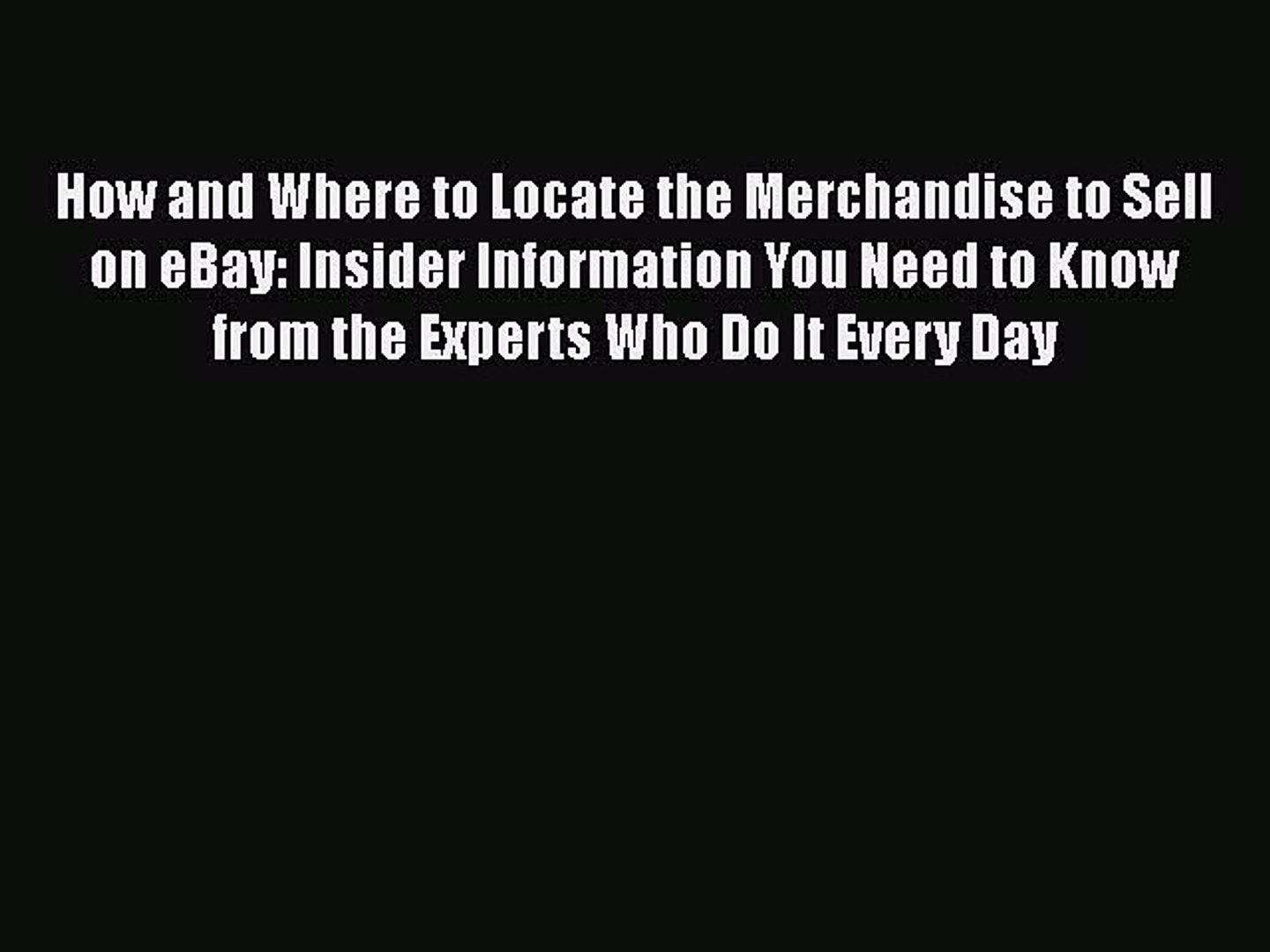 Book How And Where To Locate The Merchandise To Sell On Ebay Insider Information You Need Video Dailymotion