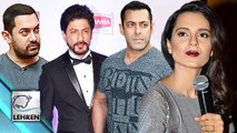 Kangana Ranaut TAUNTS Salman Shahrukh And Aamir Khan