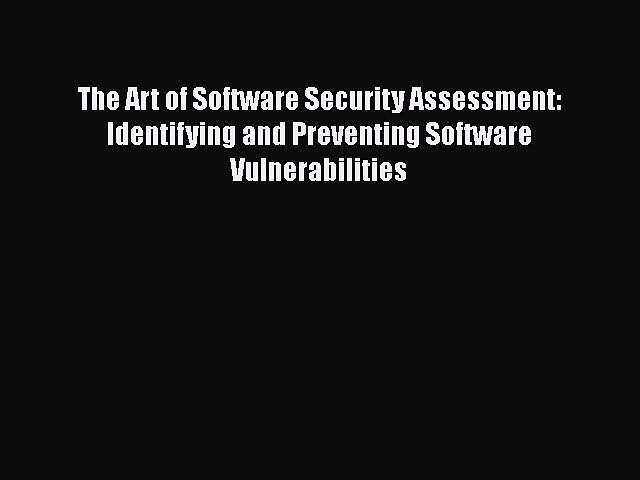 Book The Art of Software Security Assessment: Identifying and Preventing Software Vulnerabilities