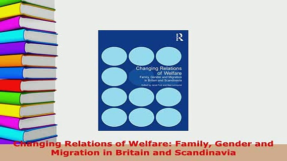 Download  Changing Relations of Welfare Family Gender and Migration in Britain and Scandinavia Free Books