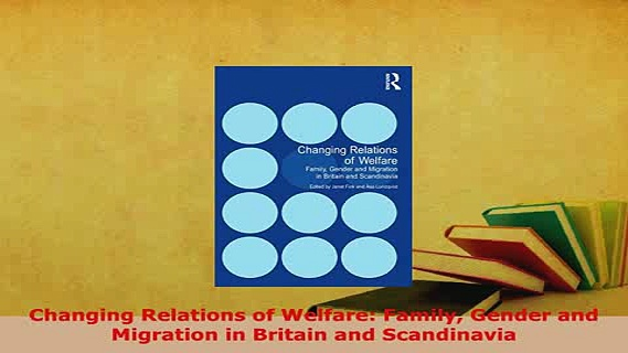 Download  Changing Relations of Welfare Family Gender and Migration in Britain and Scandinavia  Read Online